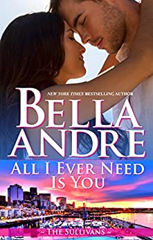 All I Ever Need Is You (Seattle Sullivans #5) (The Sullivans Book 14) by [Andre, Bella]