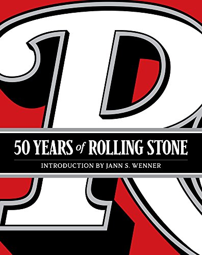 50 Years of Rolling Stone: The Music, Politics and People that Shaped Our Culture cover