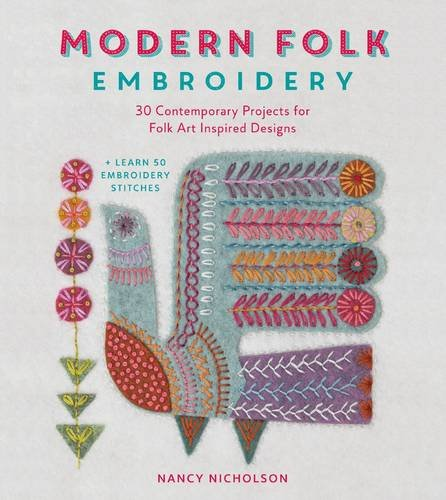 Modern Folk Embroidery: 30 Contemporary Projects for Folk Art Inspired Designs (Arts Crafts Embroidery)