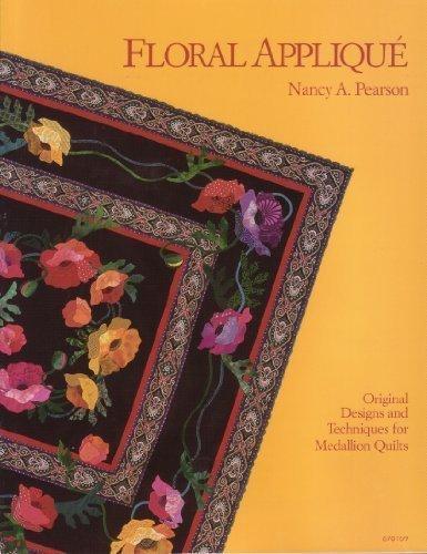 Floral Applique: Original Designs and Techniques for Medallion (Nancy Floral Quilt)