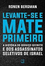 Levante-se e mate primeiro: A história do serviço secreto e dos assassinatos seletivos de Israel