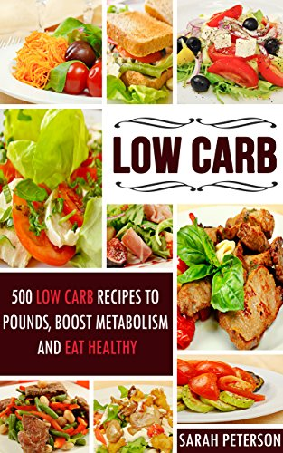 Low Carb: 500 Low Carb Recipes to Lose Pounds, Boost Metabolism and Eat Healthy (Low Carbohydrate, Low Carb Cookbook, Keto, Paleo, High Protein) by Sarah Peterson