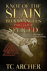 Knot of the Slain: Part Four: SPLICED (Blood Angels Book 1)