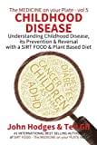 Childhood Disease: Understanding CHILDHOOD DISEASE, Prevention & Reversal with a SIRT FOOD Plant Based Diet (The Medicine on your Plate) (Volume 5)