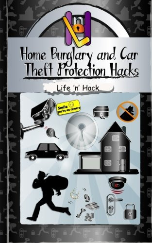 Home Burglary and Car Theft Protection Hacks: 12 Simple Practical Hacks to Protect and Prevent Home and Car from Robbery (Life 'n' Hack)