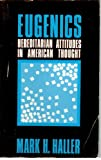 Eugenics : Hereditarian Attitudes in American Thought, Haller, Mark H., 0813510236