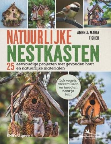 Download Natuurlijke Nestkasten: 25 Eenvoudige Projecten met Gevonden Hout en Natuurlijke Materialen [Natural Nest Boxes: 25 Simple Projects using Found Wood and Natural Materials] ebook