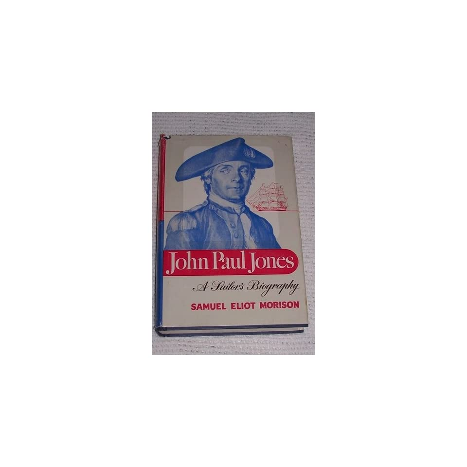 John Paul Jones, a Sailor's Biography Samuel Eliot Morison Books