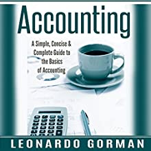 Accounting: A Simple, Concise & Complete Guide to the Basics of Accounting: Accounting for Sole Proprietorships, LLCs, Business QuickStart, Quickbooks) Audiobook by Leonardo Gorman Narrated by Mindy Newell