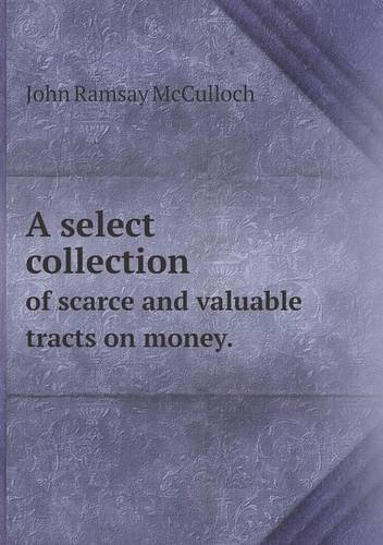 Read Online A select collection of scarce and valuable tracts on money. pdf epub