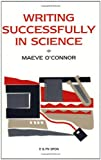 Writing Successfully in Science, Maeve O'Connor, 0419252401