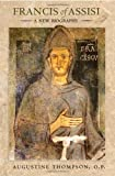 Francis of Assisi: A New Biography by Augustine O. P. Thompson front cover
