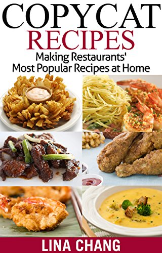 Copycat Recipes: Making Restaurants' Most Popular Recipes at Home by Lina Chang