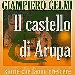 Il castello di Arupa [Castle Arupa] | Giampiero Gelmi