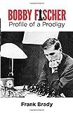 Bobby Fischer: Profile Of A Prodigy-Frank Brady