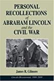 Personal Recollections of Abraham Lincoln and the Civil War, James R. Gilmore, 0811702618