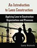 An Introduction to Lean Construction, Larry Rubrich, 097933313X