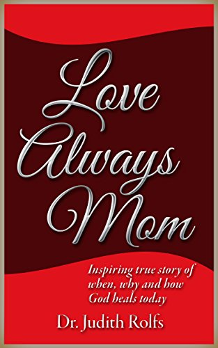 Book: Love Always, Mom by Dr. Judith Rolfs