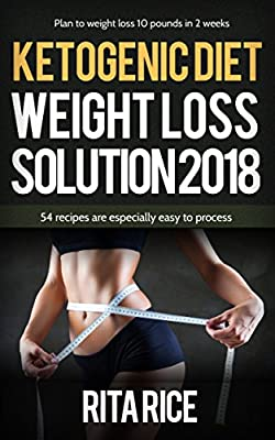 THE KETOGENIC WEIGHT LOSS SOLUTION 2018: 50 simple recipes to aid you on your journey to healthy living!