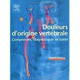 DOULEURS COMMUNES D'ORIGINE VERTÉBRALE : COMPRENDRE ET DIAGNOSTIQUER POUR TRAITER