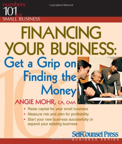Download Financing Your Business: Get a Grip on Finding the Money (Numbers 101 for Small Business) Text fb2 book