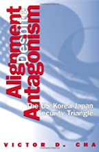 Alignment Despite Antagonism: The United States-Korea-Japan Security Triangle (Studies of the Weatherhead East Asian In)