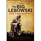 The Big Lebowski and Philosophy: Keeping Your Mind Limber with Abiding Wisdom (The Blackwell Philosophy and Pop Culture Book