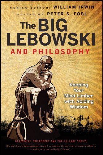 The Big Lebowski and Philosophy: Keeping Your Mind Limber with Abiding Wisdom (The Blackwell Philosophy and Pop Culture Series Book 35)