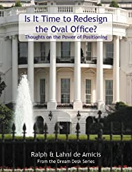 Is It Time to Redesign the Oval Office? Thoughts on the Power of Positioning (The Dream Desk Questionnaire Book 3)
