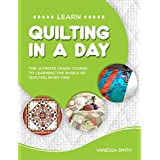 Quilting: Learn Quilting In A DAY! - The Ultimate Crash Course to Learning the Basics of Quilting In No Time (Quilting, Quilting Course, Quilting Development, Quilting Books, Quilting for Beginners)