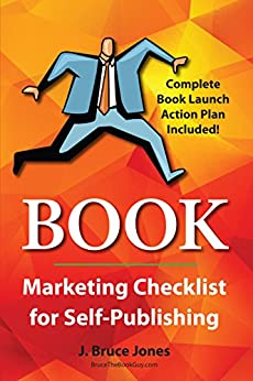 Book Marketing Checklist for Self-Publishers: Complete Book Launch Action Plan Included! by [Jones, J. Bruce]