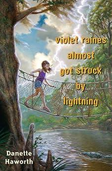 Violet Raines Almost Got Struck by Lightning by [Haworth, Danette]