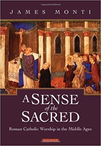 A Sense of the Sacred: Roman Catholic Worship in the Middle Ages by James Monti (2013-02-15)
