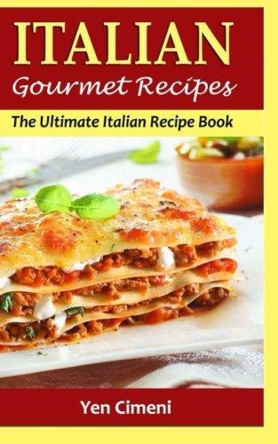 ITALIAN Gourmet Recipes: The Ultimate Italian Recipe Book