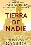 Tierra de nadie: Una aventura del Capitán Riley (Las cr?nicas del Pingarr?n) (Volume 1) (Spanish Edition)