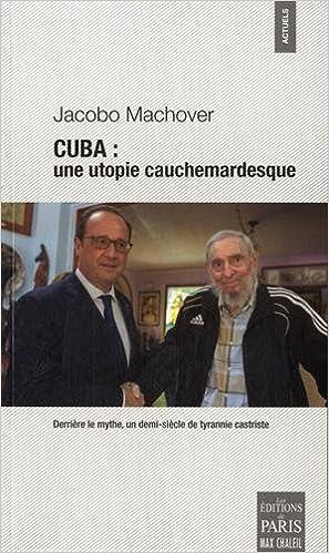 Livres Cuba : une utopie cauchemardesque : Derrière le mythe, un demi-siècle de tyrannie castriste pdf ebook