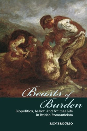 Beasts of Burden: Biopolitics, Labor, and Animal Life in British Romanticism (SUNY series, Studies in the Long Nineteenth Century)