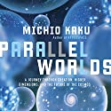 Parallel Worlds: A Journey Through Creation, Higher Dimensions, and the Future of the Cosmos Hörbuch von Michio Kaku Gesprochen von: Marc Vietor