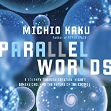 Parallel Worlds: A Journey Through Creation, Higher Dimensions, and the Future of the Cosmos Audiobook by Michio Kaku Narrated by Marc Vietor