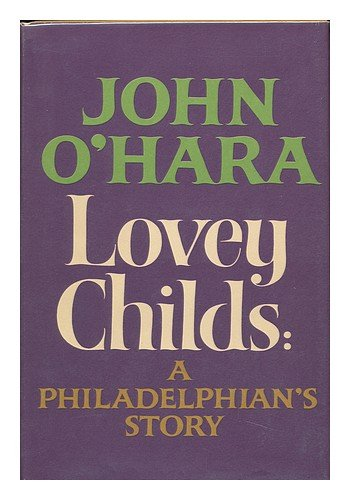 Lovey Childs; a Philadelphian's story;: A novel (The New York Stories John O Hara)