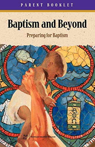 Baptism and Beyond Parent Booklet: Preparing for Baptism Catholic Edition