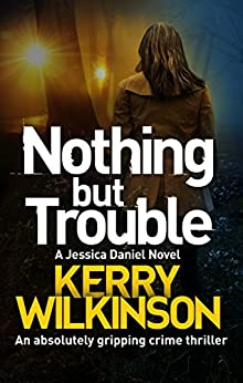 Nothing But Trouble: An absolutely gripping crime thriller (Detective Jessica Daniel thriller series Book 11) by [Wilkinson, Kerry]