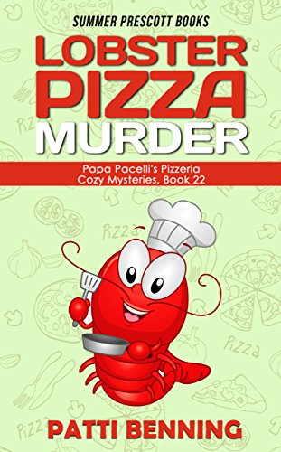 Lobster Pizza Murder (Papa Pacelli's Pizzeria Series Book 22)