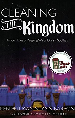 Cleaning The Kingdom: Insider Tales of Keeping Walt's Dream (Disney Cast Member)