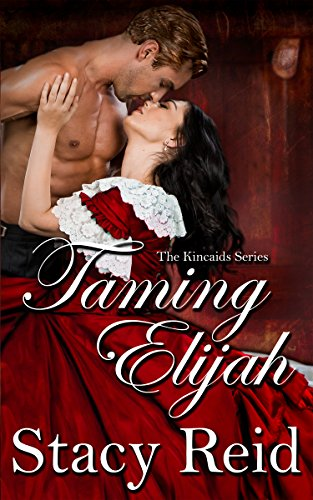 Taming Elijah The Kincaids Book 1 Kindle Edition By Stacy Reid