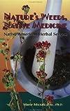 Nature's Weeds, Native Medicines, Marie Miczak, 0914955489