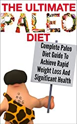 Paleo Diet: Complete Paleo Diet to Achieve Rapid Weight Loss and Significant Health (paleo recipes, which diet, wight loss) (English Edition)