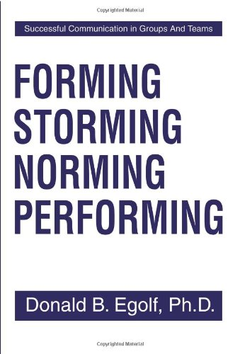Forming Storming Norming Performing: Successful Communication in Groups And Teams