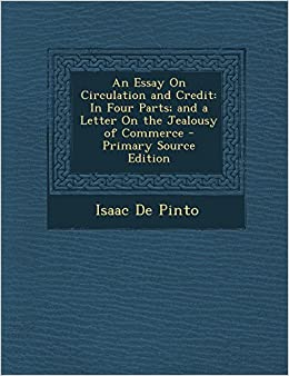 Thesis Essay Examples An Essay On Circulation And Credit In Four Parts And A Letter On The  Jealousy Of Commerce Isaac De Pinto  Amazoncom Books Cheap Essay Papers also Compare And Contrast Essay Topics For High School Students An Essay On Circulation And Credit In Four Parts And A Letter On  Thesis Persuasive Essay