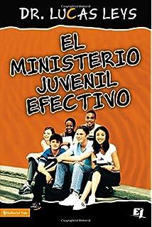 El ministerio juvenil efectivo, versión revisada (Especialidades Juveniles) (Spanish Edition)